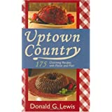 Uptown Country: 175 Charming Recipes with Flavor and Flair ~ Donald G. Lewis