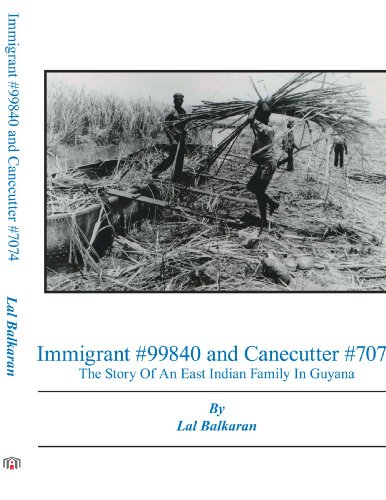 Immigrant #99840 And Canecutter #7074: The Story Of An East Indian Family In Guyana 1905-2005