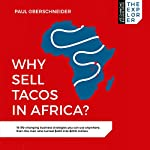 Why Sell Tacos in Africa?: 16 Life-Changing Business Strategies You Can Use Anywhere, from the Man Who Turned $400 into $200 Million | Paul Oberschneider