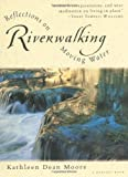 Riverwalking: Reflections on Moving Water