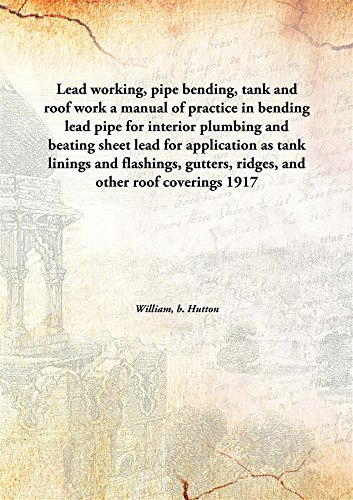 lead-working-pipe-bending-tank-and-roof-work-a-manual-of-practice-in-bending-lead-pipe-for-interior-