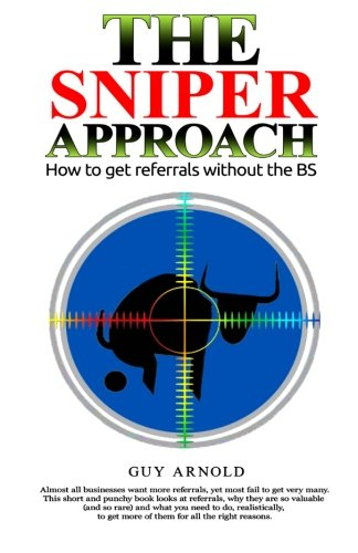The Sniper Approach: How to get referrals without the BS