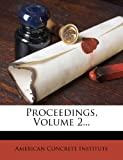Proceedings, Volume 2... (1274237033) by Institute, American Concrete
