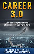 Career 3.0: Career Planning Advice To Find Your Dream Job In Today's Digital World (all You Need To Get Ahead: Career Planning Advice And Resume,cover Letter, Interview Preparation Book 1)