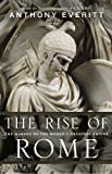 The Rise of Rome (1781851034) by Anthony Everitt