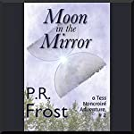 Moon in the Mirror: A Tess Noncoiré Adventure | P. R. Frost