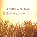 Sugar in the Blood: A Family's Story of Slavery and Empire | Andrea Stuart