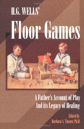 H. G. Wells Floor Games: A Father's Account of Play and Its Legacy of Healing (The Sandplay Classics Series)
