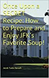 img - for Once Upon a SECRET Recipe: How to Prepare and Enjoy JFK's Favorite Soup! book / textbook / text book