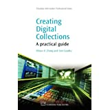 Creating Digital Collections: A Practical Guide (Chandos Information Professional) (Chandos Information Professional Series)by Allison Zhang