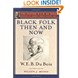 Black Folk Then and Now: An Essay in the History and Sociology of the Negro Race: Volume 7: The Oxford W. E. B...
