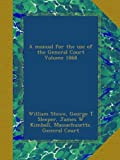 A manual for the use of the General Court Volume 1868