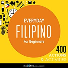 Everyday Filipino for Beginners: 400 Daily Activities  by Innovative Language Learning LLC Narrated by uncredited