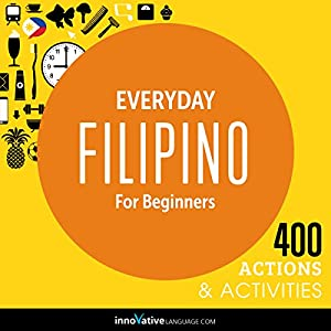 Everyday Filipino for Beginners - 400 Actions & Activities Speech