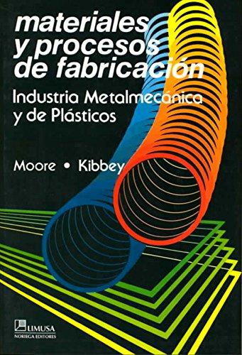 Materiales y Procesos de Fabricacion/ Manufacturing, Materials and Processes: Industria Metalmecanica Y De Plasticos/ Me