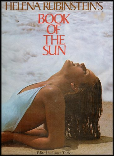 Helena Rubinstein's Book of the Sun: Entire Story on Tanning, Makeup, Hair Care, Fashion, Body Care, Medical News, Diet and Exercise