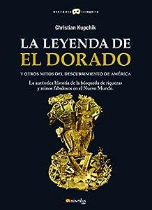 La leyenda de El Dorado y otros mitos del Descubrimiento de América | [Christian Kupchik]