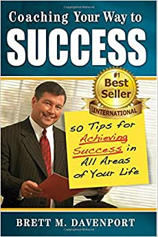 Coaching Your Way To Success: 50 Tips For Achieving Success In All Areas Of Your Life