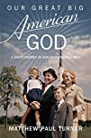 Our Great Big American God: A Short H…