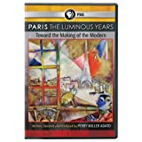 Paris: The Luminous Years - Toward the Making of the Modern