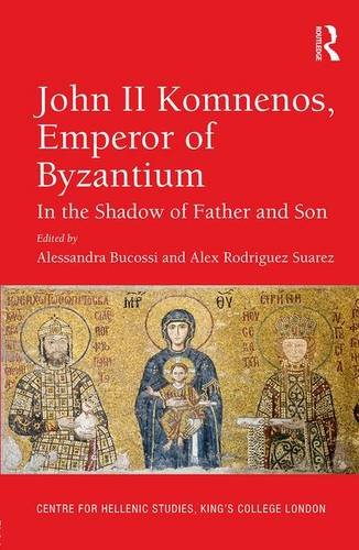 John II Komnenos, Emperor of Byzantium: In the Shadow of Father and Son (Publications of the Centre for Hellenic Studies