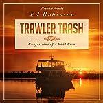 Trawler Trash: Confessions of a Boat Bum (Volume 1) | Ed Robinson