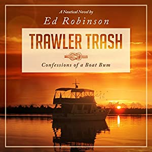 Trawler Trash: Confessions of a Boat Bum (Volume 1) Audiobook