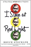 I Sleep at Red Lights: A True Story of Life After Triplets