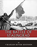 The Greatest Battles in History: The Battle of Stalingrad