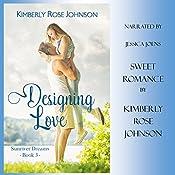 Designing Love: An Inspirational Romance: Sunriver Dreams, Volume 3 | [Kimberly Rose Johnson]