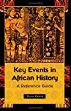 Key Events in African History: A Reference Guide (0313361223) by Falola, Toyin