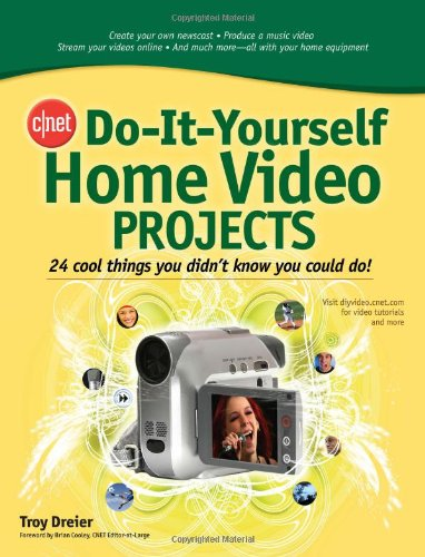 CNET Do-It-Yourself Home Video Projects: 24 Cool Things You Didn't Know You Could Do!