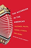 Acquista The Accordion in the Americas: Klezmer, Polka, Tango, Zydeco, and More! (Music in American Life) [Edizione Kindle]