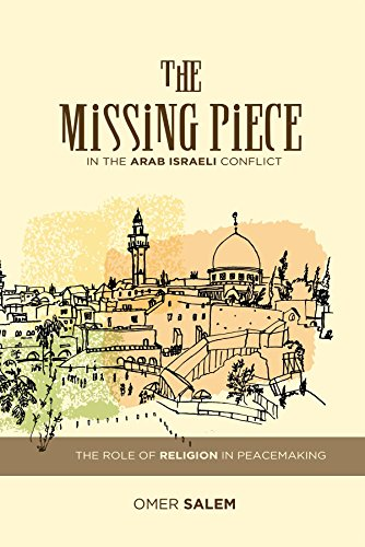 The Missing Peace: The Role of Religion in the Arab-Israeli Conflict, by Omer Salem