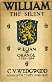William the Silent: William of Nassau, Prince of Orange, 1533-84 (0224607618) by Wedgwood, C.V.