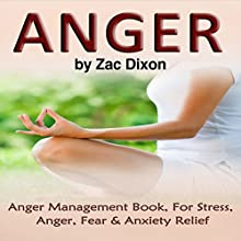 Anger, 2nd Edition: Anger Management Book for Stress, Anger, Fear & Anxiety Relief Audiobook by Zac Dixon Narrated by Hubris Buchanan