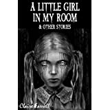 A Little Girl In My Room & Other Storiesby Claire Farrell