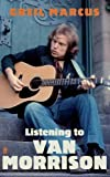 Listening to Van Morrison (0571254446) by Marcus, Greil