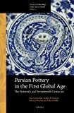 img - for Persian Pottery in the First Global Age: The Sixteenth and Seventeenth Centuries (Arts and Archaeology of the Islamic World) book / textbook / text book