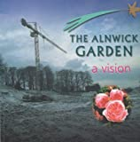 Duchess of Northumberland The Alnwick Garden: A Vision