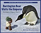 BARRINGTON BEAR VISITS THE EMPEROR - THE EMPEROR PENGUIN THAT IS (TRAVELS WITH BARRINGTON BEAR Book 1)