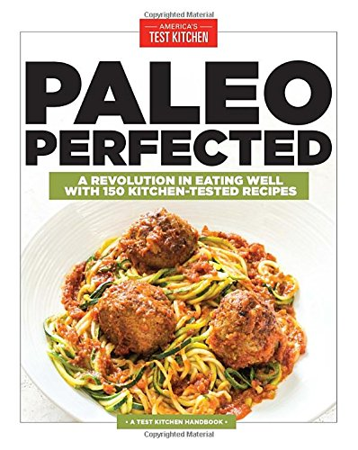 Paleo Perfected: A Revolution in Eating Well with 150 Kitchen-Tested Recipes (Diet For America compare prices)