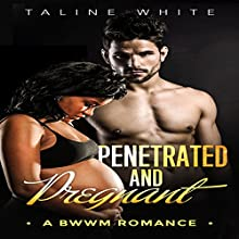 Penetrated and Pregnant: A BWWM Romance Audiobook by Taline White,  BWWM Deluxe Narrated by Chantelle Clarke