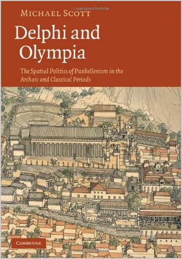 Delphi and Olympia : the spatial politics of panhellenism in the archaic and classical periods