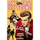 Live Fast, Die Young: The Wild Ride of Making Rebel Without a Cause ~ Larry Frascella