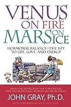 Venus on Fire, Mars on Ice: Hormonal Balance - The Key to Life, Love and Energy
