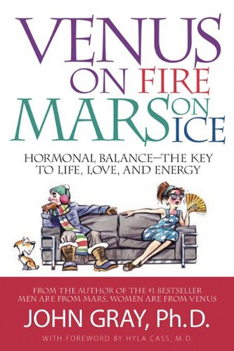 Venus on Fire, Mars on Ice: Hormonal Balance - The Key to Life, Love and Energy