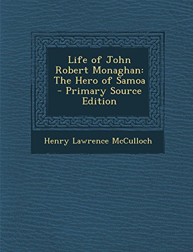 Life of John Robert Monaghan: The Hero of Samoa - Primary Source Edition