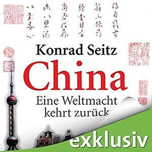 China: Eine Weltmacht kehrt zurück Hörbuch von Konrad Seitz Gesprochen von: Reinhard Friedrich