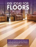 1001 Ideas for Floors: The Ultimate Sourcebook: Flooring Solutions for Every Room (1589233573) by Callery, Emma